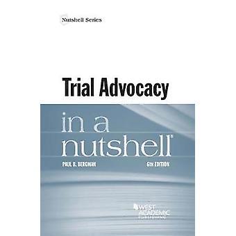 Trial Advocacy in a Nutshell by Paul Bergman