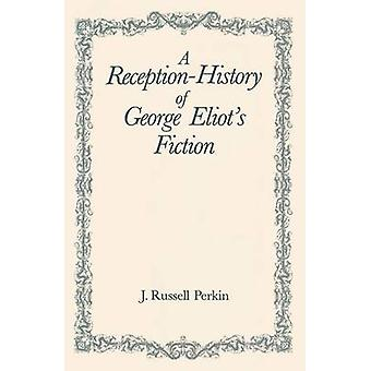 A Reception-history of George Eliot's Fiction by J. Russell Perkins -