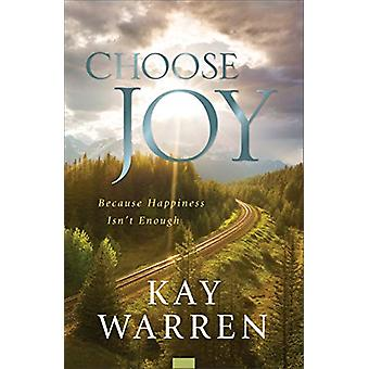 Choose Joy - Because Happiness Isn't Enough by Kay Warren - 9780800738