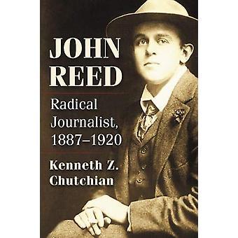John Reed - Radical Journalist - 1887-1920 by Kenneth Z. Chutchian - 9