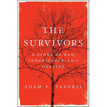 The Survivors  A Story of War Inheritance and Healing by Adam Frankel