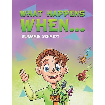 What Happens When... by Benjamin Schmidt