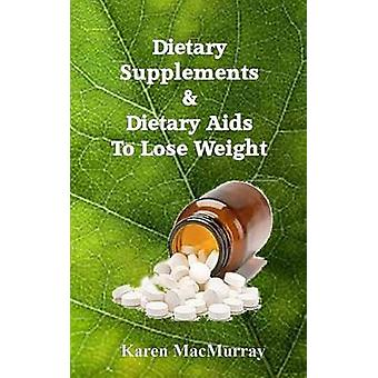 Diet Supplements & Dietary Aids to Lose Weight by Karen a Macmurr