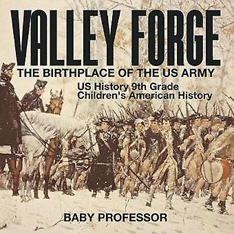 Valley Forge - The Birthplace of the US Army - US History 9th Grade Ch