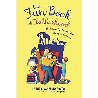 The Fun Book of Fatherhood - A Paternity Leave Dad- Tale of a Pioneer