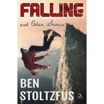 Falling and Other Stories by Ben Stoltzfus - 9781681144542 Book