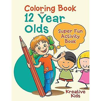 Coloring Book for 12 Year Olds Super Fun Activity Book by Kreative Ki