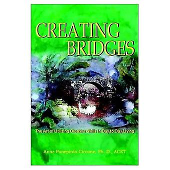 Creating Bridges: The Art of Utilizing Creative Skills in Day to Day Living