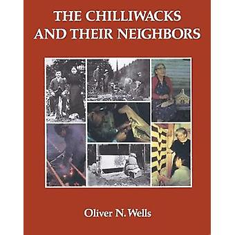 The Chilliwacks and Their Neighbors by Oliver N. Wells