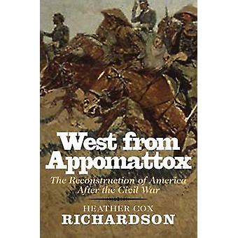 West from Appomattox  The Reconstruction of America after the Civil War by Heather Cox Richardson
