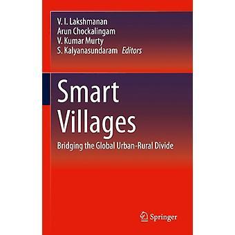 Smart Villages Bridging the Global UrbanRural Divide by Edited by V I Lakshmanan & Edited by Arun Chockalingam & Edited by V Kumar Murty & Edited by S Kalyanasundaram