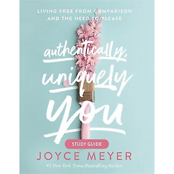 Authentically Uniquely You Study Guide by Joyce Meyer