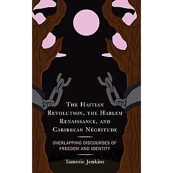 The Haitian Revolution the Harlem Renaissance and Caribbean Negritude by Tammie Jenkins