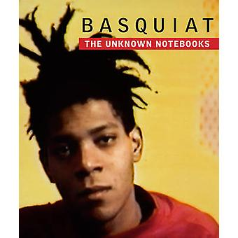 Basquiat The Unknown Notebooks by Edited by Dieter Buchhart