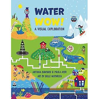 Water Wow! by Paula Ayer - Antonia Banyard - Belle Wuthrich - 9781554