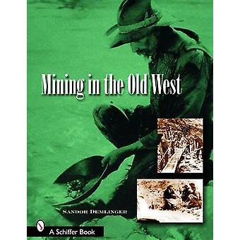 Mining in the Old West by Sandor Demlinger - 9780764323546 Book