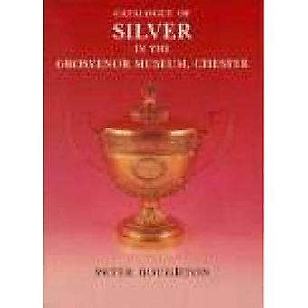 Catalogue of Silver in the Grosvenor Museum, Chester