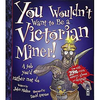 You Wouldn't Want to Be a Victorian Miner