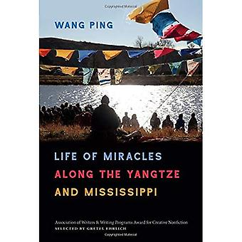 Life of Miracles along the� Yangtze and Mississippi (Association of Writers and� Writing Programs Award for� Creative Nonfiction Ser.)