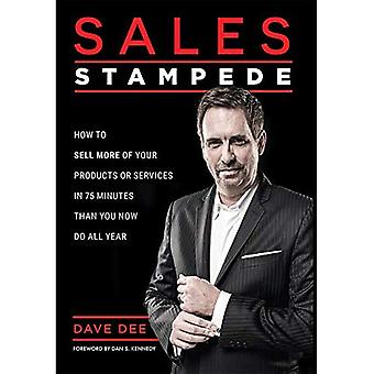 Sales Stampede: How to Sell More of Your Products� or Services in 75 Minutes� Than You Now Do All Year