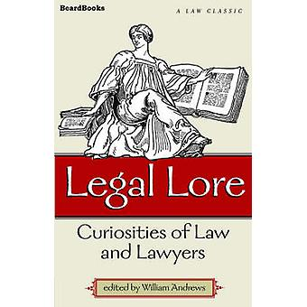 Legal Lore Curiosities of Law and Lawyers by Andrews & William