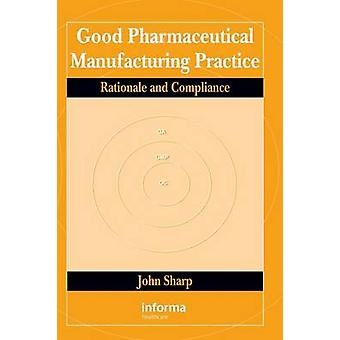 Good Pharmaceutical Manufacturing Practice  Rationale and Compliance by Sharp & John