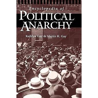 Encyclopedia of Political Anarchy by Gay & Kathlyn