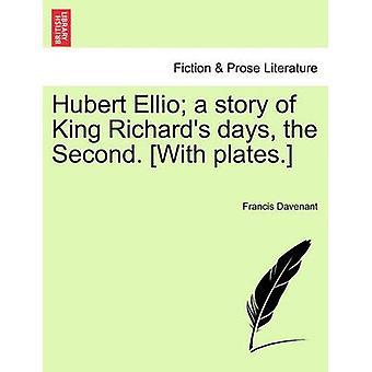 Hubert Ellio en historien om Kong Richards dage andet. Med plader. af Davenant & Francis