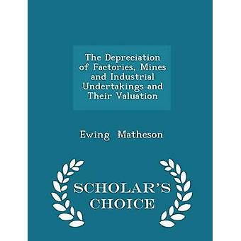 The Depreciation of Factories Mines and Industrial Undertakings and Their Valuation  Scholars Choice Edition by Matheson & Ewing