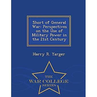 Hinter den allgemeinen Krieg Perspektiven auf die Anwendung militärischer Gewalt in das 21. Jahrhundert War College-Reihe von Yarger & Harry R.