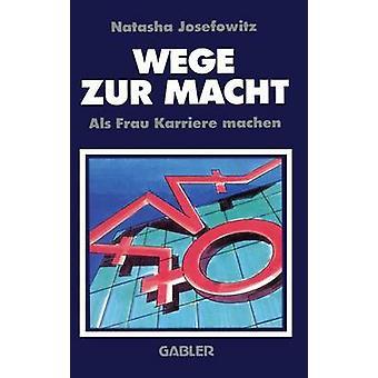 Wege Zur Macht ALS Frau Karriere Machen door Josefowitz & Natascha