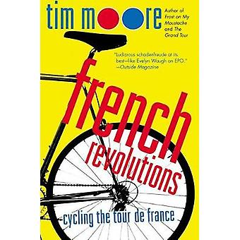French Revolutions - Cycling the Tour de France by Tim Moore - 9780312