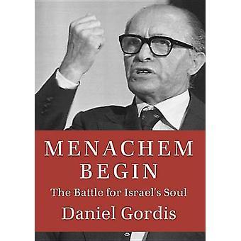 Menachem Begin - The Battle for Israel's Soul by Daniel Gordis - 97808