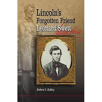 Lincoln's Forgotten Friend - Leonard Swett by Robert S. Eckley - 9780