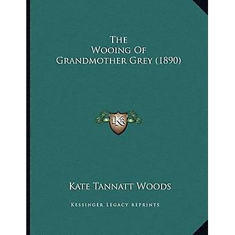 The Wooing of Grandmother Grey (1890) by Kate Tannatt Woods - 9781167
