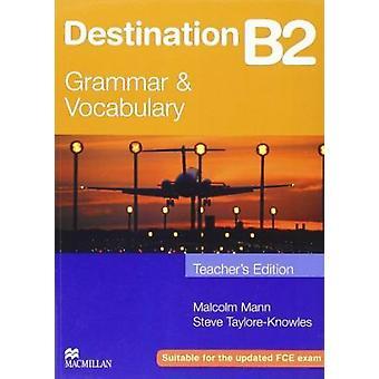 Destination B2 - Teacher's Book by Malcolm Mann - Steve Taylore-Knowle