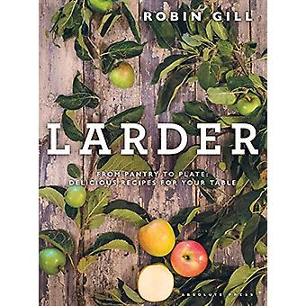 Larder - From pantry to plate - delicious recipes for your table by Ro