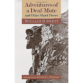 Adventures of a Deaf-Mute and Other Short Pieces by William B. Swett