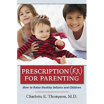 Prescription (Rx) for Parenting - How to Raise Healthy Infants and Chi
