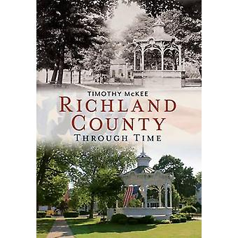 Richland County - - Through Time by Timothy McKee - 9781635000047 Book