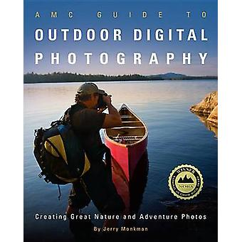 AMC Guide to Outdoor Digital Photography - Creating Great Nature and A
