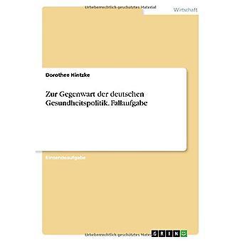 Zur Gegenwart Der Deutschen Gesundheitspolitik. Fallaufgabe by Doroth