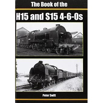 The Book of the H15 and S15 4-6-0S by Peter Swift - 9781906919559 Book