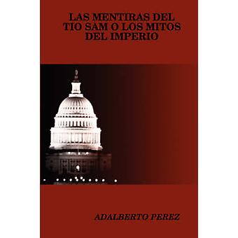 LAS MENTIRAS DEL TIO SAM O LOS MITOS DEL IMPERIO av PEREZ & ADALBERTO