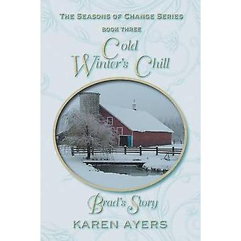 Koude winters chill... Brads Story de seizoenen van verandering SeriesBook drie door Ayers & Karen