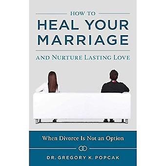 How to Heal Your Marriage:� And Nurture Lasting Love