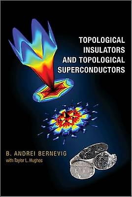 Topological Insulators and Topological Superconductors by B Andrei Bernevig