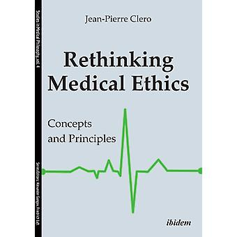 Rethinking Medical Ethics. Concepts and Principles by Clero & JeanPierre