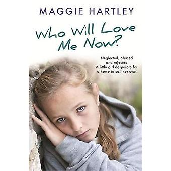 Who Will Love Me Now by Maggie Hartley