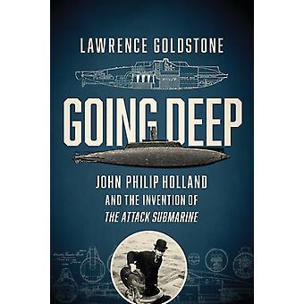 Going Deep John Philip Holland och uppfinningen av attacken ubåt av Lawrence Goldstone